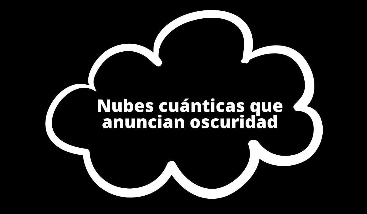 Nubes cuánticas que anuncian oscuridad