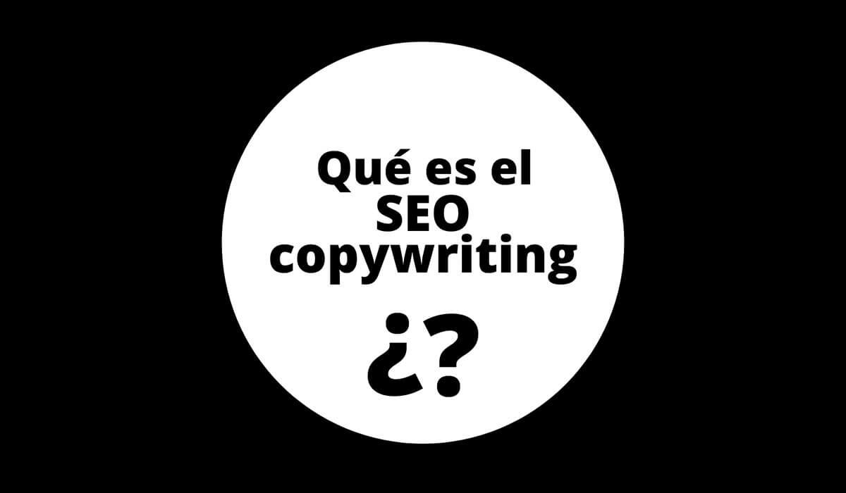 ¿Qué es el SEO copywriting y por qué tu web es inútil sin él?